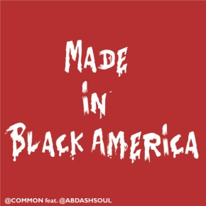 NEW DOPE SONG – MADE IN BLACK AMERICA BY COMMON ftAB-SOUL